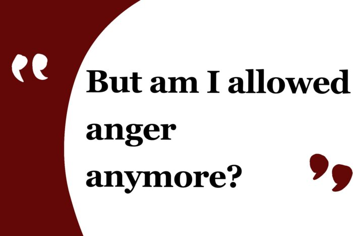 Image text reads: But am I allowed anger anymore?